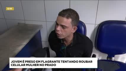 Jovem foi preso em flagrante tentando roubar celular de mulher no Prado
