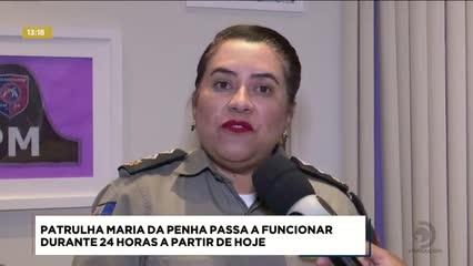 Patrulha Maria da Penha vai funcionar 24 horas por dia