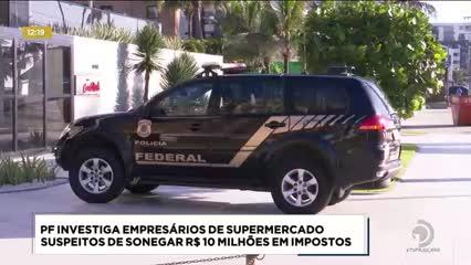 PF investiga empresários suspeitos de sonegar R$ 10 milhões em impostos