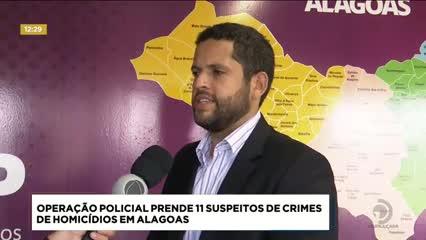 Operação prende 11 suspeitos de crimes de homicídios em Alagoas
