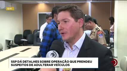 SSP dá detalhes sobre operação que prendeu suspeitos de adulterar veículos