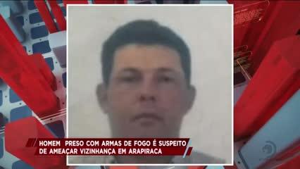 Homem preso com armas de fogo é suspeito de ameaçar vizinhança em Arapiraca