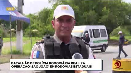 Batalhão de Polícia Rodoviária realiza a operação ''São João'' em rodovias estaduais