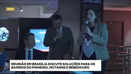 Reunião em Brasília discute soluções para os bairros Pinheiro, Mutange e Bebedouro