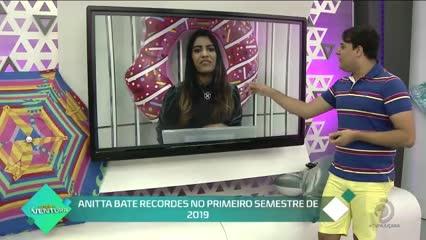Anitta bate recordes no primeiro semestre de 2019 - Bloco 02