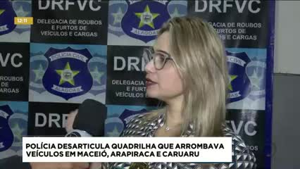 Polícia desarticula quadrilha que arrombava veículos em Maceió, Arapiraca e Caruaru