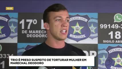 Trio foi preso suspeito de torturar mulher em Marechal Deodoro